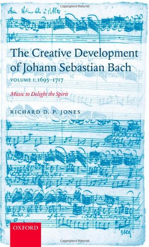 9780198164401: The Creative Development of J. S. Bach Volume 1: 1695-1717: Music to Delight the Spirit: 1695-1717 v. 1