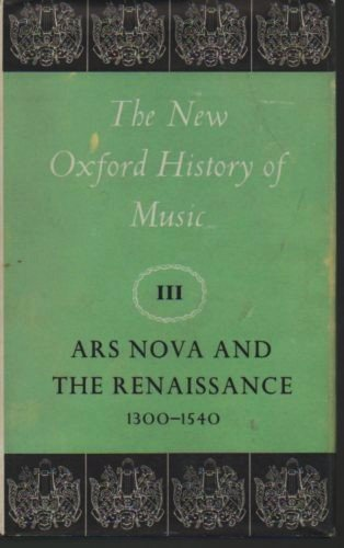 The New Oxford History of Music, Vol. 3: Ars Nova and the Renaissance, 1300-1540: Hughes, Anselm; ...
