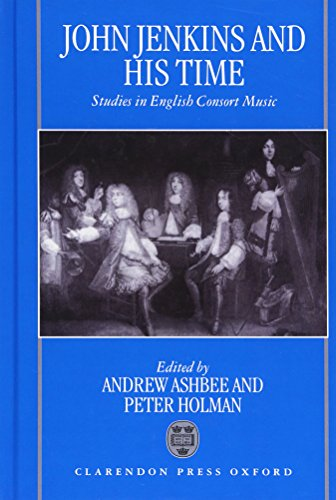 9780198164616: John Jenkins and his Time: Studies in English Consort Music