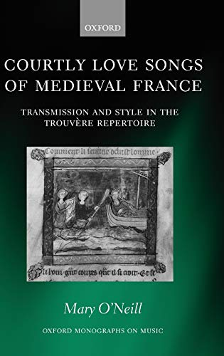 9780198165477: Courtly Love Songs of Medieval France: Transmission and Style in the Trouvere Repertoire: Transmission and Style in Trouvere Repertoire (Oxford Monographs on Music)