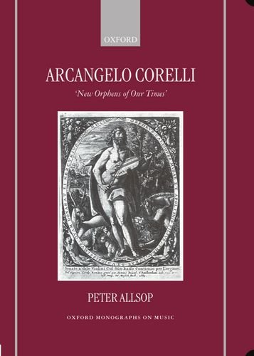 9780198165620: Arcangelo Corelli: `New Orpheus of Our Times' (Oxford Monographs on Music)