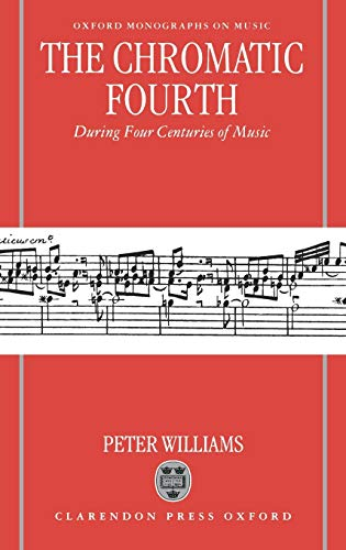 9780198165637: The Chromatic Fourth: During Four Centuries of Music (Oxford Monographs on Music)
