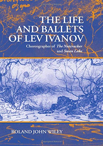 9780198165675: The Life and Ballets of Lev Ivanov: Choreographer of The Nutcracker and Swan Lake