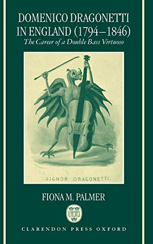 9780198165910: Domenico Dragonetti in England (1794-1846): The Career of a Double Bass Virtuoso