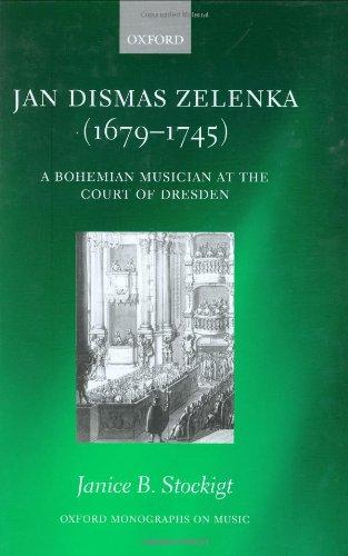 9780198166221: Jan Dismas Zelenka: A Bohemian Musician at the Court of Dresden (Oxford Monographs on Music)