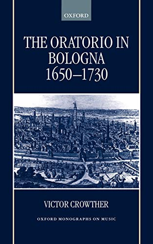 9780198166351: The Oratorio in Bologna (1650-1730) (Oxford Monographs on Music)