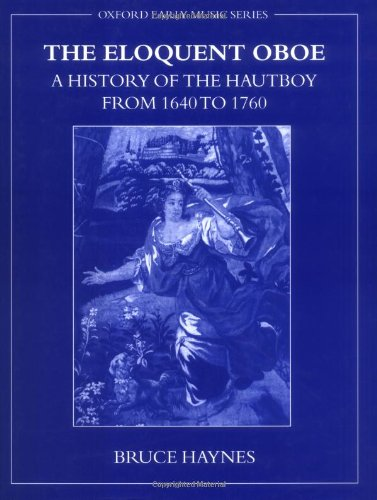 9780198166467: The Eloquent Oboe: A History of the Hautboy from 1640-1760 (Oxford Early Music Series)