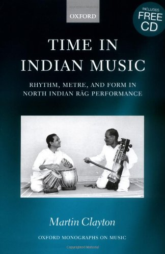 9780198166863: Time in Indian Music: Rhythm, Metre, and Form in North Indian Rag Performance with Audio CD (Oxford Monographs on Music)