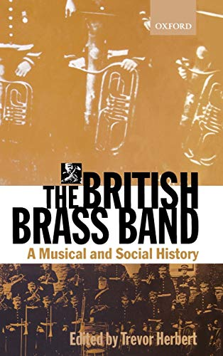 9780198166986: The British Brass Band: A Musical and Social History