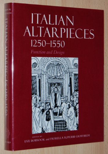 Italian Altarpieces 1250-1550 - Function and Design: Borsook, Eve & Fiorella Superbi Gioffredi (...