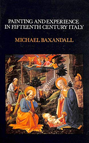 9780198173212: Painting and Experience in Fifteenth Century Italy: A Primer in the Social History of Pictorial Style