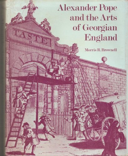 Alexander Pope and the Arts of Georgian England.: BROWNELL, Morris R.: