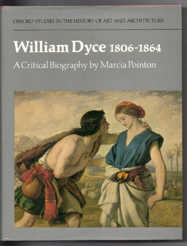 9780198173588: William Dyce, 1806-1864: A Critical Biography (Studies in History of Art & Architecture)