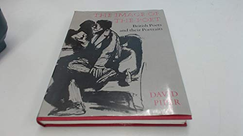 The Image of the Poet : British Poets and Their Portraits: Piper, David - UNREAD AS NEW FIRST ...