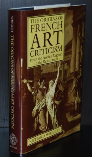 9780198173960: The Origins of French Art Criticism: From the Ancien Régime to the Restoration