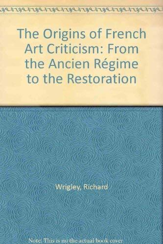 9780198174097: The Origins of French Art Criticism: From the Ancien Régime to the Restoration