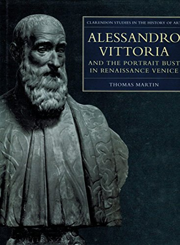 9780198174172: Alessandro Vittoria and the Portrait Bust in Renaissance Venice: Remodelling Antiquity (Clarendon Studies in the History of Art)