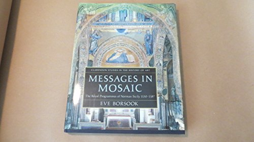 9780198175049: Messages in Mosaic: The Royal Programmes of Norman Sicily (1130-1187) (Clarendon Studies in the History of Art)