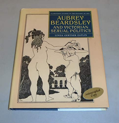 9780198175063: Aubrey Beardsley and Victorian Sexual Politics (Clarendon Studies in the History of Art)