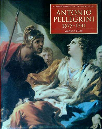 9780198175124: Antonio Pellegrini, 1675-1741 (Clarendon Studies in the History of Art)