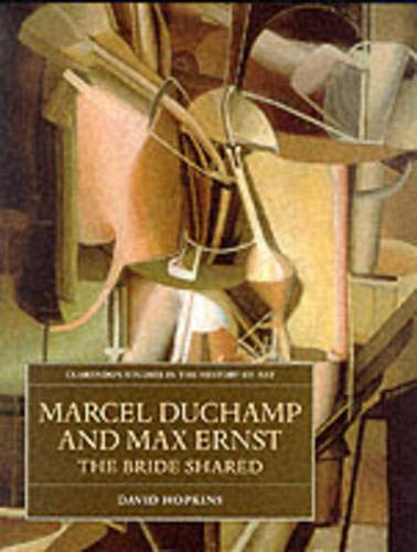9780198175131: Marcel Duchamp and Max Ernst: The Bride Shared (Clarendon Studies in the History of Art)