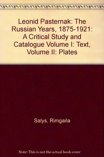 Leonid Pasternak: The Russian Years, 1875-1921: A Critical Study and Catalogue Volume I: Text, ...