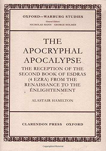 9780198175216: The Apocryphal Apocalypse: The Reception of the Second Book of Esdras (4 Ezra) from the Renaissance to the Enlightenment (Oxford-Warburg Studies)