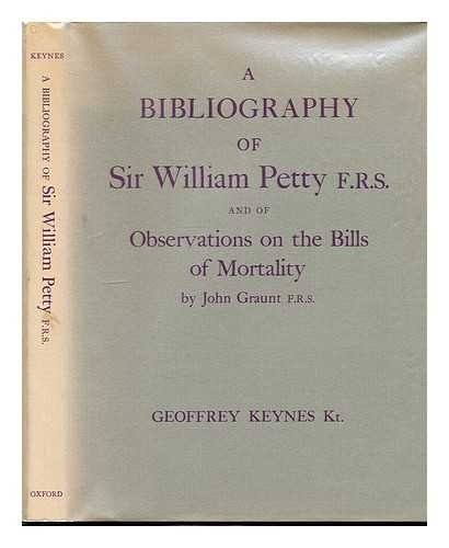 9780198181446: Bibliography of Sir William Petty and of Observations on the Bills of Morality by John Graunt
