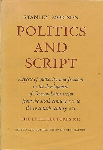 9780198181460: Politics and Script: Aspects of Authority and Freedom in the Development of Graeco-Latin Script from the Sixth Century BC (Lyell Lectures)