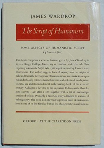 9780198182146: The Script of Humanism: Some Aspects of Humanistic Script 1460-1560
