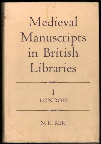 Medieval Manuscripts in British Libraries: Volume I: Ker, N.R.