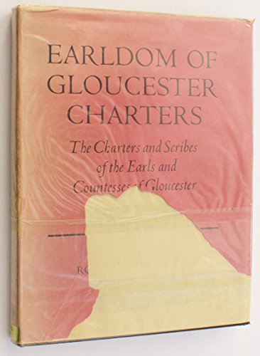 Earldom of Gloucester Charters: The Charters and Scribes of the Earls and Countesses of Gloucester ...