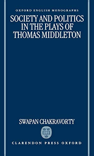 9780198182665: Society and Politics in the Plays of Thomas Middleton (Oxford English Monographs)