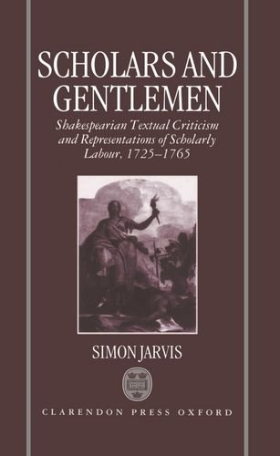 9780198182955: Scholars and Gentlemen: Shakespearean Textual Criticism and Representations of Scholarly Labour, 1725-1765: Shakespearean Textual Criticism and Representations of Scholarly Labour, 1725-65
