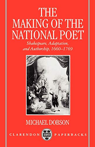 9780198183235: The Making of the National Poet: Shakespeare, Adaptation and Authorship, 1660-1769 (Clarendon Paperbacks)