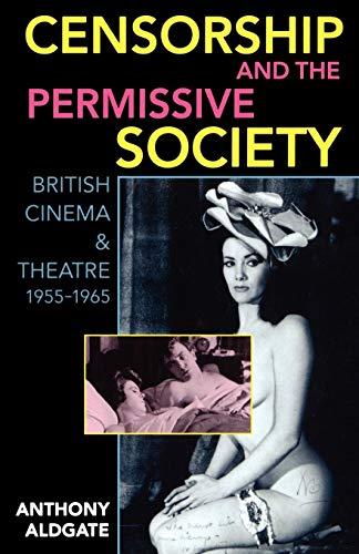 9780198183525: Censorship and the Permissive Society: British Cinema and Theatre, 1955-1965