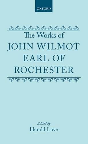 The Works of John Wilmot, Earl of Rochester (Oxford English Texts): John Wilmot, Earl of Rochester