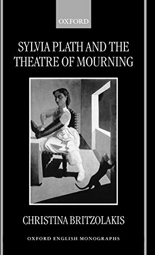 9780198183730: Sylvia Plath and the Theatre of Mourning