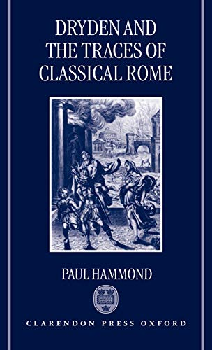 9780198184119: Dryden and the Traces of Classical Rome