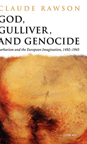 9780198184256: God, Gulliver, and Genocide: Barbarism and the European Imagination, 1492-1945
