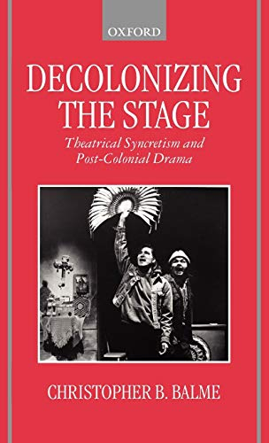 9780198184447: Decolonizing the Stage: Theatrical Syncretism and Post-Colonial Drama