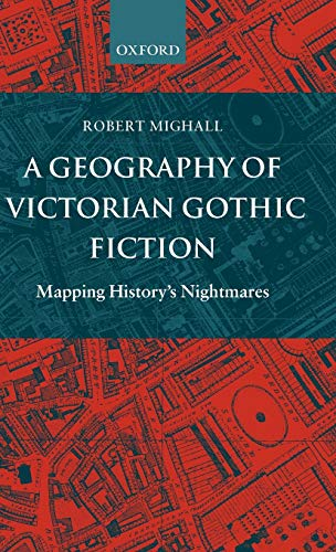 9780198184720: A Geography of Victorian Gothic Fiction: Mapping History's Nightmares