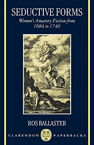 Seductive Forms: Women's Amatory Fiction from 1684 to 1740 (Clarendon Paperbacks) (0198184778) by Ros Ballaster