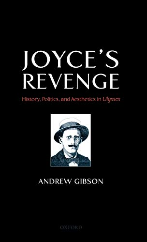 Joyce's Revenge: History, Politics, and Aesthetics in Ulysses: Gibson, Andrew