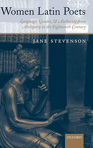Women Latin Poets: Language, Gender, and Authority, from Antiquity to the Eighteenth Century: Jane ...