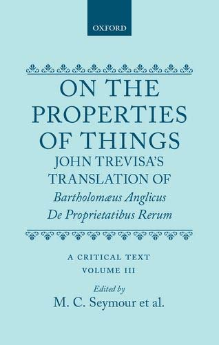 9780198185307: On the Properties of Things: John Trevisa's Translation of Bartholomaeus Anglicus de Proprietatibus Rerum: A Critical Text Volume III: Introduction, Commentary and Glossary v. 3