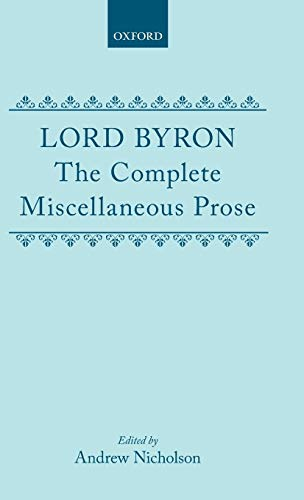 Lord Byron: The Complete Miscellaneous Prose (|c OET |t Oxford English Texts): George Gordon Lord ...