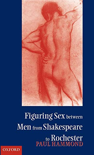 9780198186922: Figuring Sex between Men from Shakespeare to Rochester