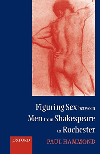 9780198186939: Figuring Sex between Men from Shakespeare to Rochester