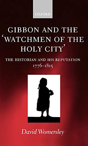 9780198187332: Gibbon and the 'Watchmen of the Holy City': The Historian and his Reputation, 1776-1815